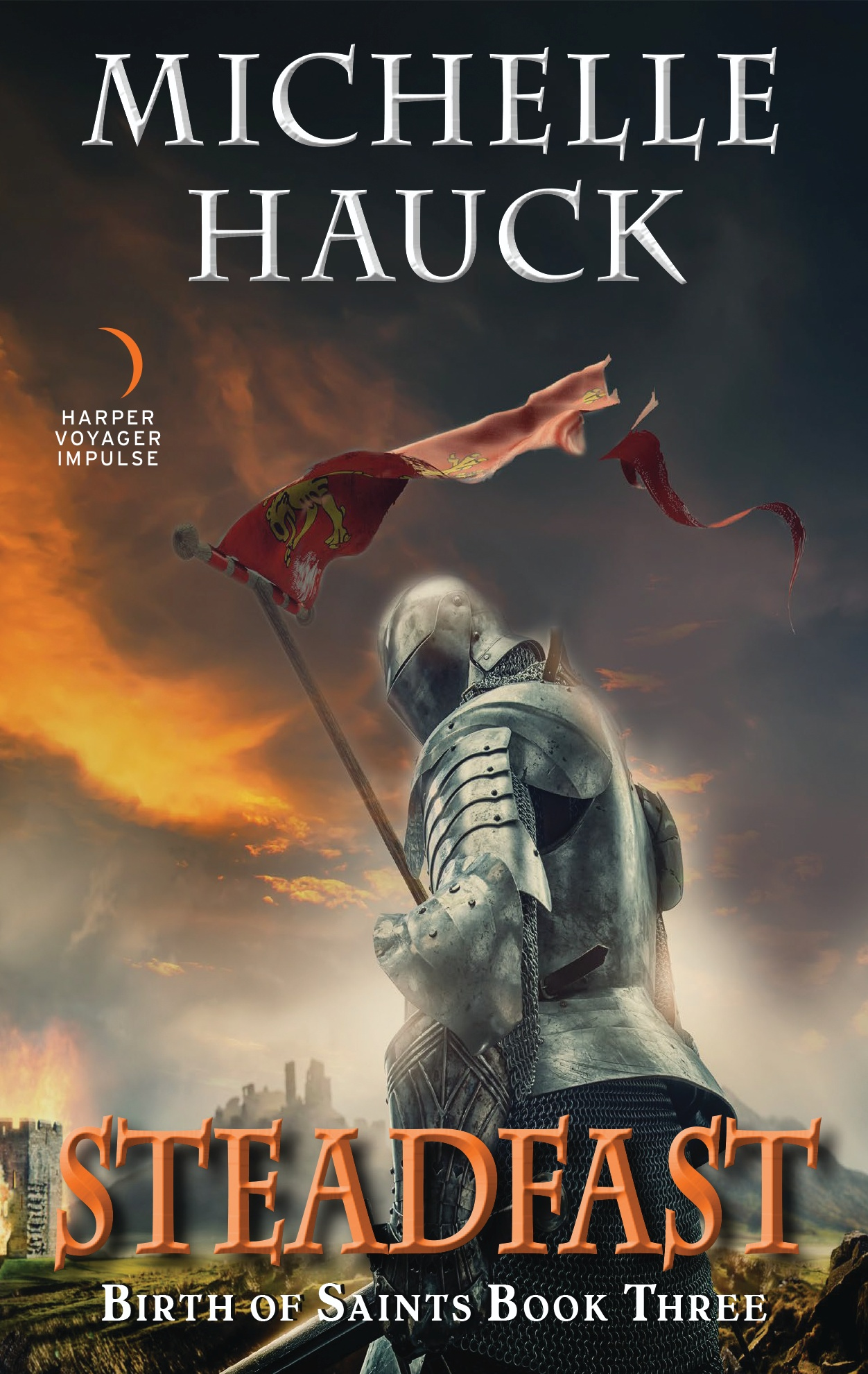 Saying Goodbye to a Series: Michelle Hauck on completing her Birth of Saints trilogy with STEADFAST